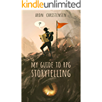My Guide to RPG Storytelling (My Storytelling Guides Book 1) (English Edition)