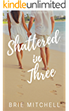 Shattered in Three (A Willow's Cove Series Book 2)