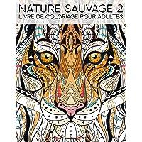 Nature Sauvage 2: Livre De Coloriage Pour Adultes