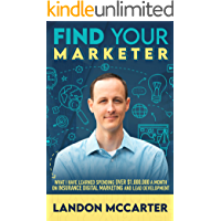 Find Your Marketer: What I Have Learned Spending Over $1,000,000 a Month on Insurance Digital Marketing and Lead…