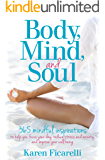 Body, Mind, and Soul: 365 Mindful Inspirations to Help You Focus Your Day, Reduce Stress and Anxiety, and Improve Your Well-being