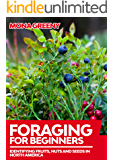 Foraging For Beginners: Identifying Fruits, Nuts and Seeds in North America