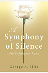 A Symphony of Silence: An Enlightened Vision Kindle Edition
