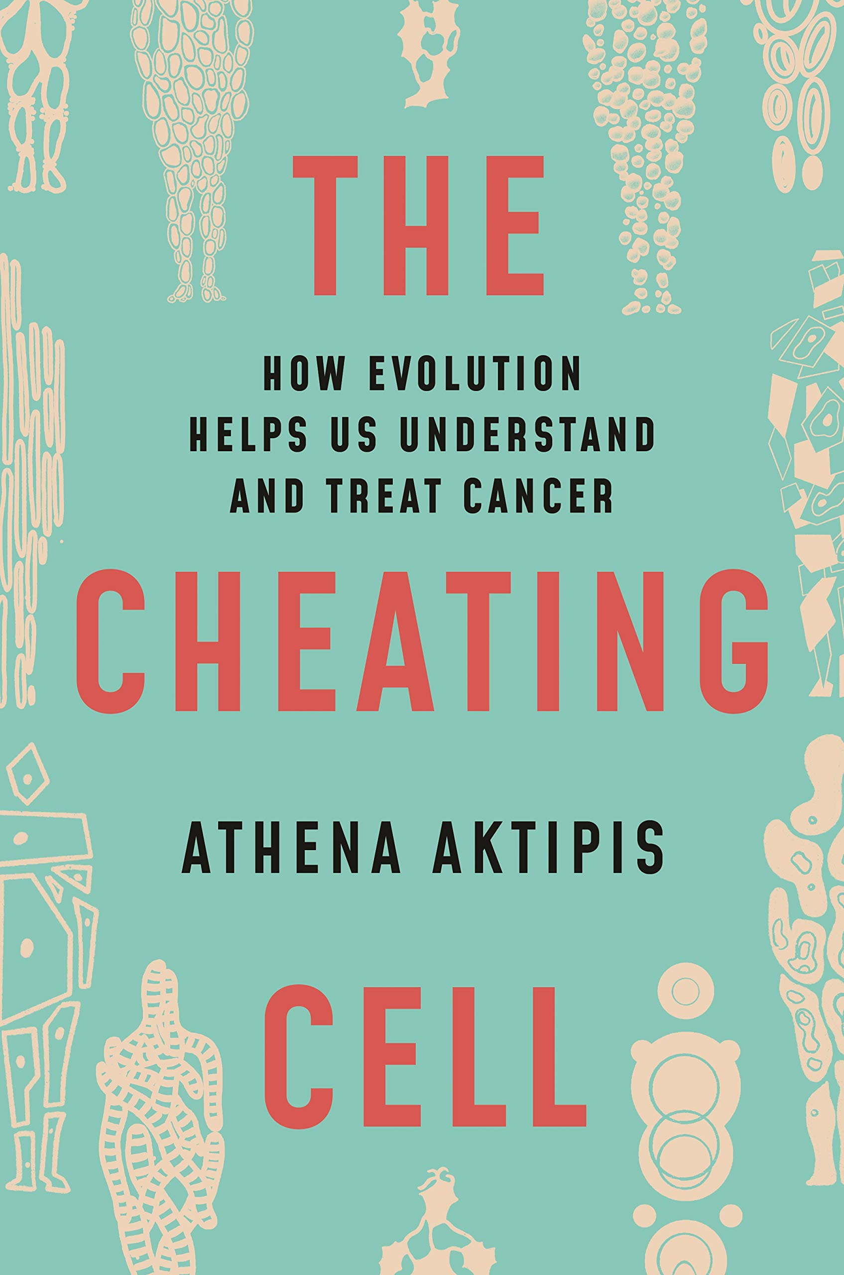 The Cheating Cell  How Evolution Helps Us Understand And Treat Cancer