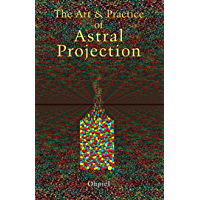 The Art and Practice of Astral Projection (Art & Practice Series)