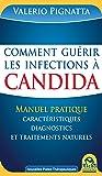Comment guérir les infections à Candida: Manuel Pratique des caractéristiques, diagnostics et traitements naturels (Nouvelles Pistes Thérapeutiques)