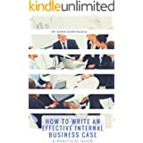 How to Write an Effective Internal Business Case: A Practical Guide (Productivity Book 5)
