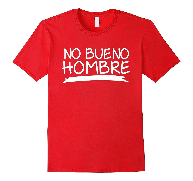 No Beuno Bad Hombre Trump Debate T-Shirt-CD