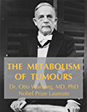 The Metabolism of Tumours: Original Text (Understand Cancer Series Book 1)