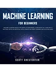Machine Learning for Beginners: Machine Learning Basics for Absolute Beginners: Learn What ML Is and Why It Matters: Notes on Artificial Intelligence and Deep Learning Are Also Included