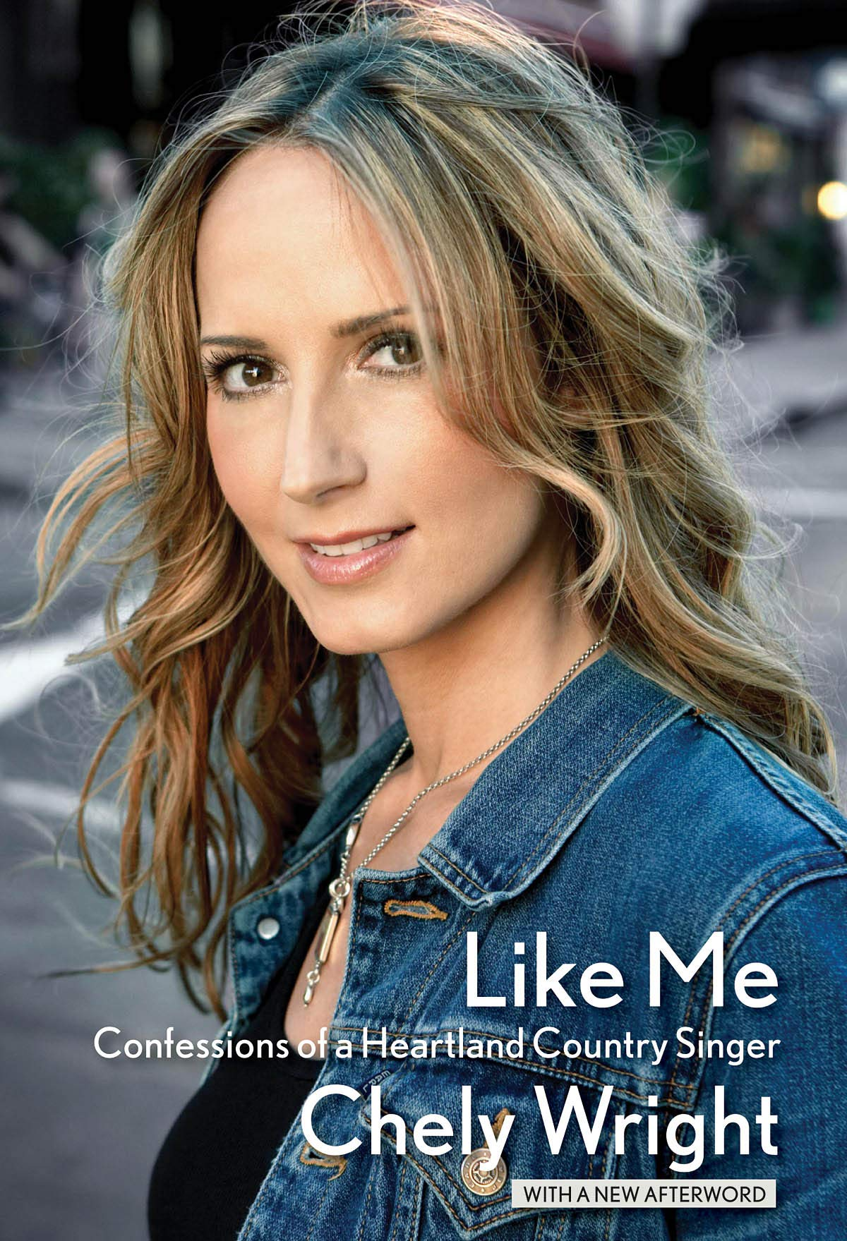 Like Me: Confessions of a Heartland Country Singer: Chely