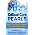 Critical Care Pearls: Basics for critical patient care and board review