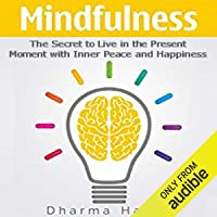 Mindfulness: The Secret to Live in the Present Moment with Inner Peace and Happiness