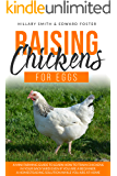 Raising Chickens for Eggs: A mini farming guide to learn how to train chickens in your backyard even if you are a beginner.  A homesteading solution while you are at home