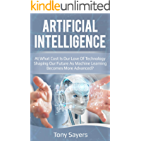 Artificial Intelligence: At What Cost Is Our Love Of Technology Shaping Our Future As Machine Learning Becomes More Advanced