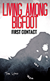 Living Among Bigfoot: First Contact (A True Story)