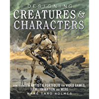 Designing Creatures and Characters: How to Build an Artist's Portfolio for Video Games, Film, Animation and More