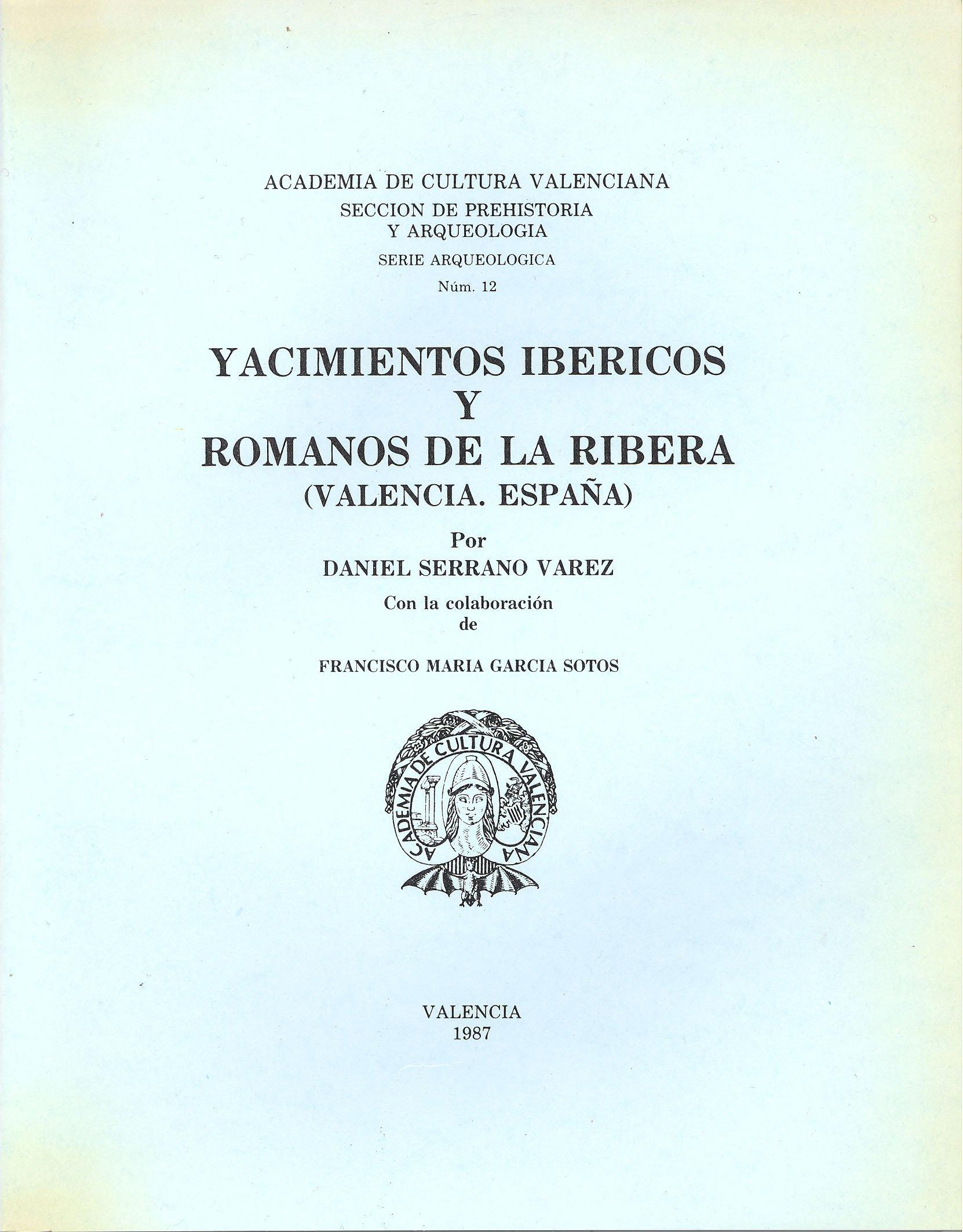 YACIMIENTOS IBERICOS Y ROMANOS DE LA RIBERA VALENCIA, ESPAÑA: Amazon.es: SERRANO VAREZ, D. / F. M. GARCIA SOTOS: Libros