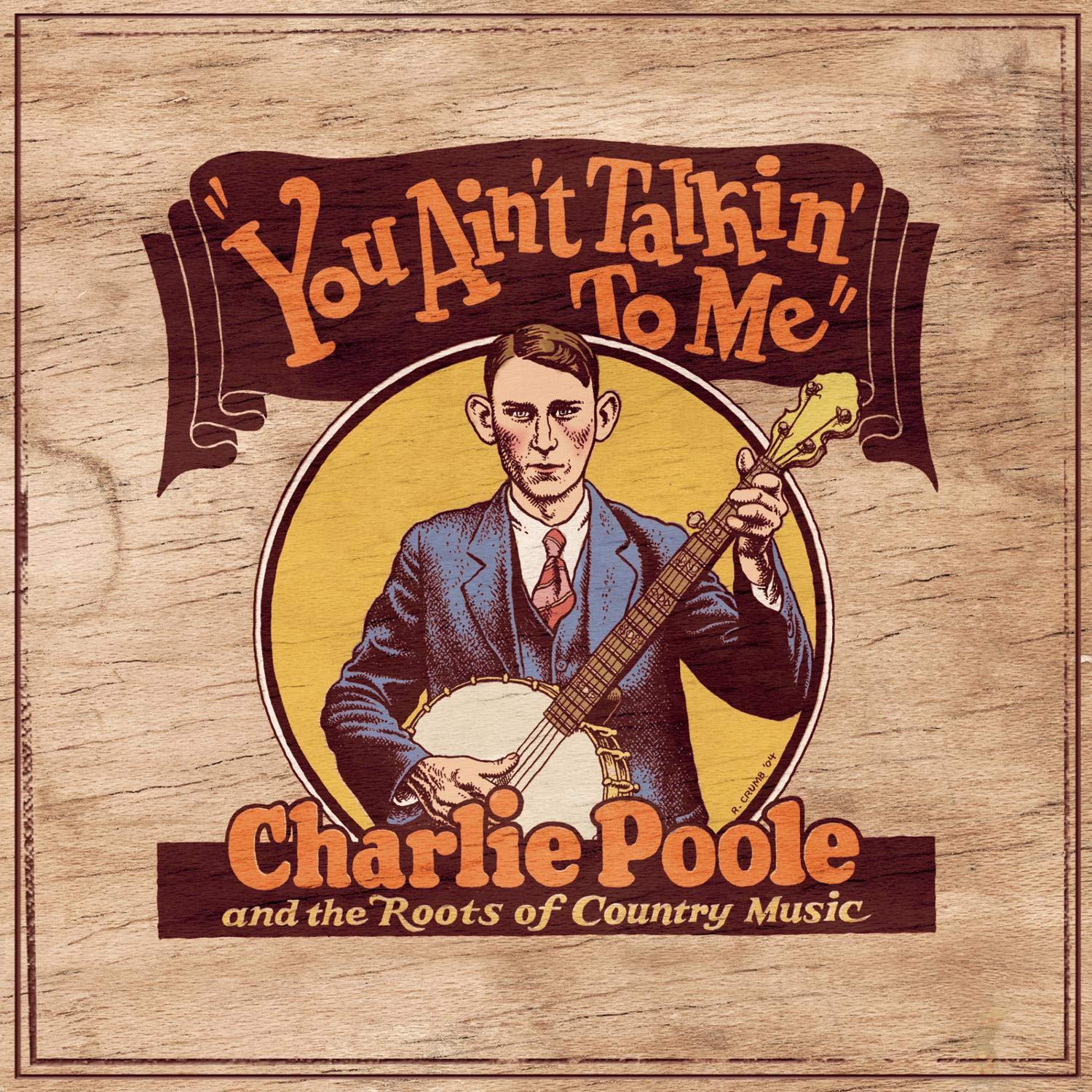 You Ain't Talkin' to Me: Charlie Poole and the Roots of Country Music by Sony Legacy