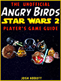 The Unofficial Angry Birds Star Wars 2 Player's Game Guide