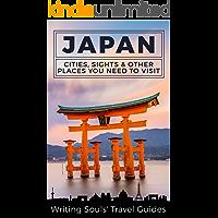 Japan: Cities, Sights & Other Places You Need To Visit (Tokyo,Yokohama,Osaka,Nagoya,Kyoto,Kawasaki,Saitama Book 1)