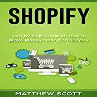Shopify: Step by Step Guide on How to Make Money Selling on Shopify