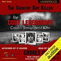 The Country Boy Killer: True Story of Cody Legebokoff, Canada's Teenage Serial Killer: Crimes Canada: True Crimes That…