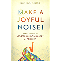 Make a Joyful Noise: A Brief History of Gospel Music in America book cover
