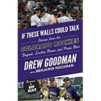 If These Walls Could Talk: Colorado Rockies: Stories from the Colorado Rockies Dugout, Locker Room, and Press Box