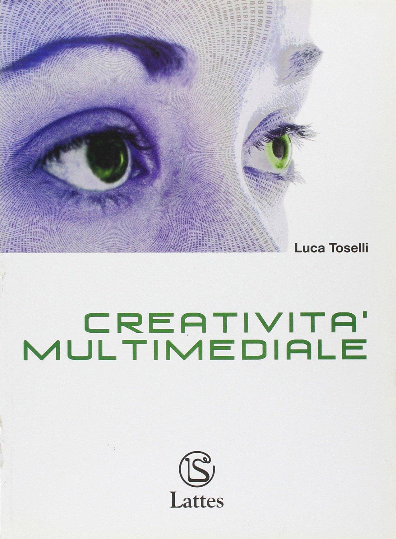 Read Online Creatività multimediale. Per le Scuole superiori. Con CD-ROM. PDF