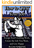 How to Quit Your Job: Escape Soul Crushing Work, Create the Life You Want, and Live Happy (Cyrus Kirkpatrick Lifestyle Design Book 1) (English Edition)