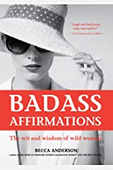 Badass Affirmations: The Wit and Wisdom of Wild Women (Inspirational Quotes and Daily Affirmations for Women) Kindle Edition