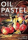 Oil Pastel for the Serious Beginner: Basic