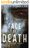 In the Face of Death (The Exanimate Series Book 1)