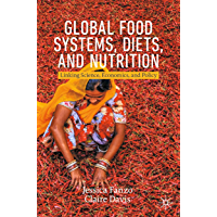 Global Food Systems, Diets, and Nutrition: Linking Science, Economics, and Policy (Palgrave Studies in Agricultural…