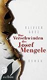 Das Verschwinden des Josef Mengele: Roman (German Edition)