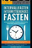 Intervallfasten - Intermittierendes Fasten: 16 8, 5 2 Diät Ratgeber - Schnell gesund abnehmen und schlank werden (Fasten Rezepte, Fastenkur, Saftfasten, Entschlacken, Ernährung, Kurzzeitfasten)