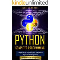 Python Computer Programming: Simple Step-By-Step Introduction to the Python Object-Oriented Programming. Quick Start…