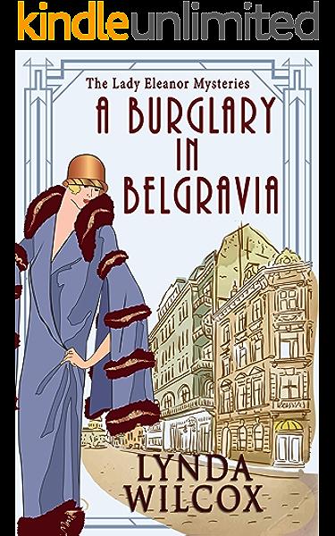A Burglary In Belgravia The Lady Eleanor Mysteries Book 2 Kindle Edition By Wilcox Lynda Mystery Thriller Suspense Kindle Ebooks Amazon Com
