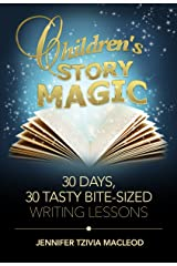 Children's Story Magic Writing Course: 30 days, 30 tasty bite-sized writing lessons (Write Kids' Books Book 3) Kindle Edition