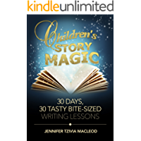Children's Story Magic Writing Course: 30 days, 30 tasty bite-sized writing lessons (Write Kids' Books Book 3)