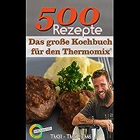 500 Rezepte - Das große Kochbuch für den Thermomix®: Wunderkessel - TM31 - TM5 - TM6 (German Edition)
