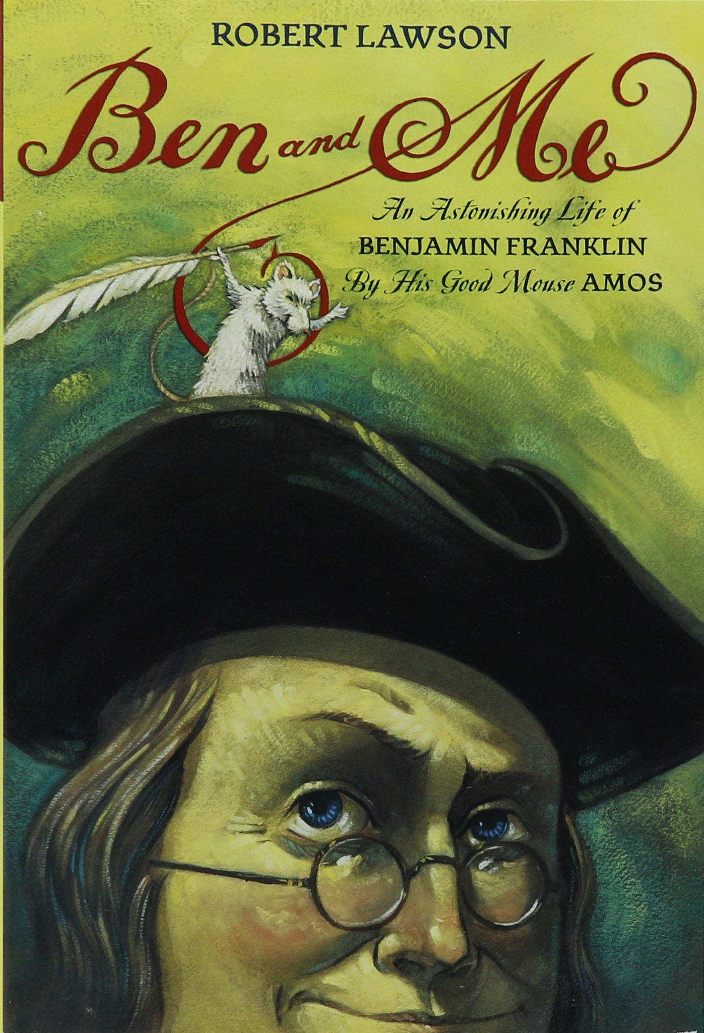 Ben And Me: An Astonishing Life Of Benjamin Franklin By His Good Mouse  Amos: Robert Lawson: 9780316517300: Amazon: Books