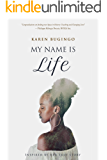 My Name Is Life: Inspired By Her True Story