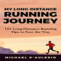 My Long-Distance Running Journey: 101 Long-Distance Running Tips to Pave the Way