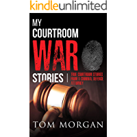 My Courtroom War Stories: True courtroom stories from a criminal defense attorney