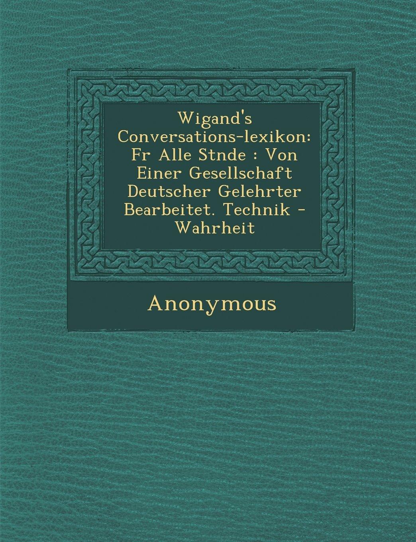Wigand's Conversations-Lexikon: Fur Alle St Nde: Von Einer Gesellschaft Deutscher Gelehrter Bearbeitet. Technik - Wahrheit (German Edition) pdf