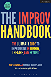 The Improv Handbook: The Ultimate Guide to Improvising in Comedy, Theatre, and Beyond (Performance Books)