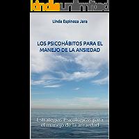 LOS PSICOHÁBITOS PARA EL MANEJO DE LA ANSIEDAD: Estrategias Psicológicas para el manejo de la ansiedad