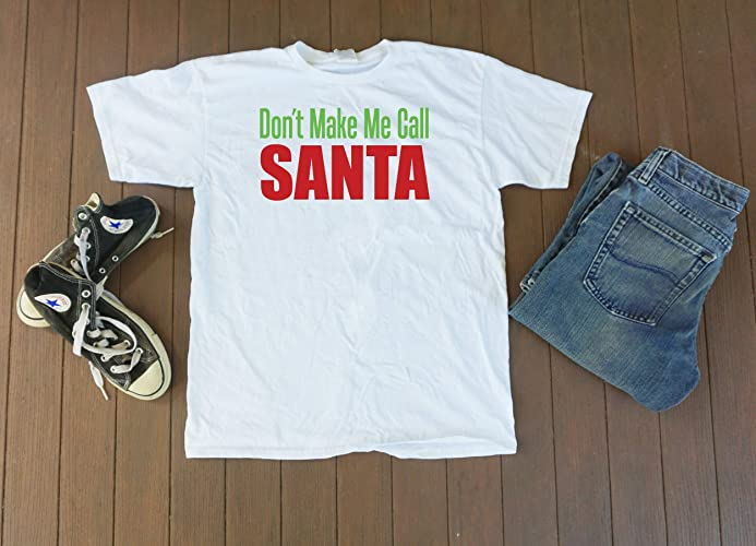 9559c858c42 Image Unavailable. Image not available for. Color  Don t make me call SANTA  Christmas shirt